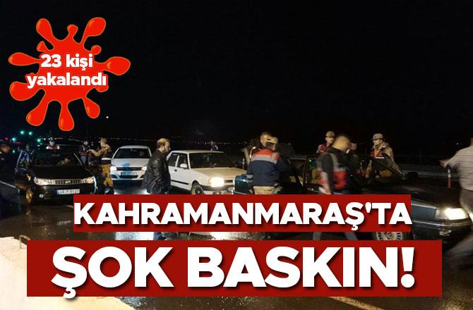 Kahramanmaraş'ta Şok Baskın! 23 kişi yakalandı
