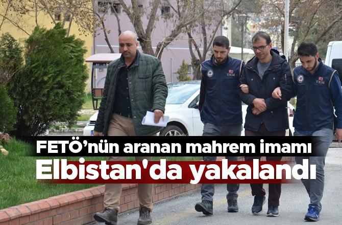 FETÖ'nün aranan mahrem imamı Elbistan'da yakalandı