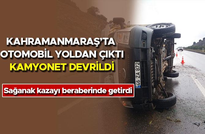 Kahramanmaraş'ta otomobil yoldan çıktı, kamyonet devrildi