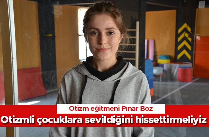 Otizm eğitmeni Pınar Boz, Otizmli çocuklara sevildiğini hissettirmeliyiz