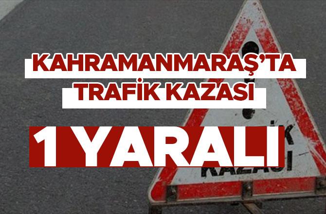 Kahramanmaraş'ta trafik kazası: Yaralı var