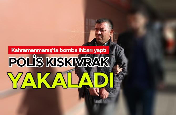 Kahramanmaraş'ta asılsız bomba ihbarı başını yaktı
