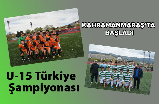U-15 Türkiye Şampiyonası Kahramanmaraş'ta başladı