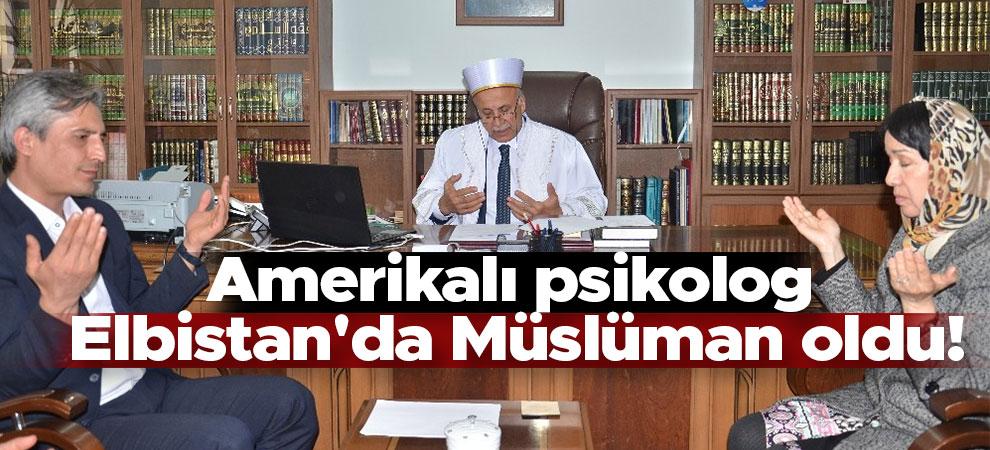 Amerikalı psikolog Elbistan'da Müslüman oldu!