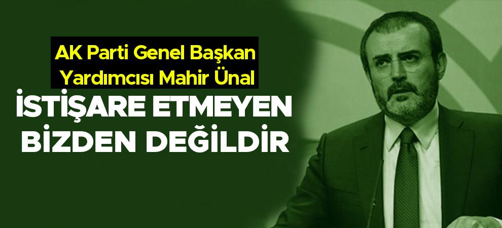 AK Parti Genel Başkan Yardımcısı Mahir Ünal, İstişare etmeyen bizden değildir