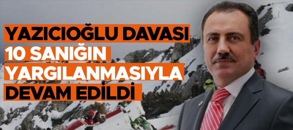 Yazıcıoğlu davası 10 sanığın yargılanmasıyla devam edildi