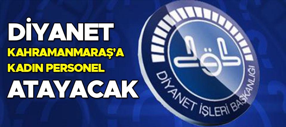 Diyanet Kahramanmaraş'a kadın personel atayacak