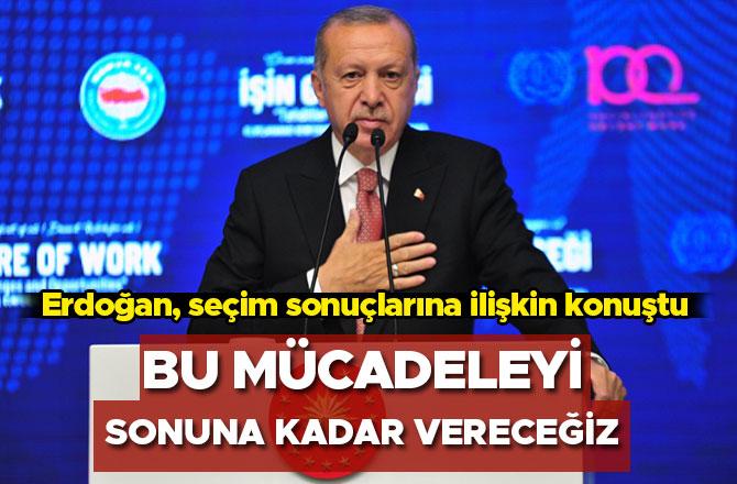 Erdoğan, Bu mücadeleyi sonuna kadar vereceğiz