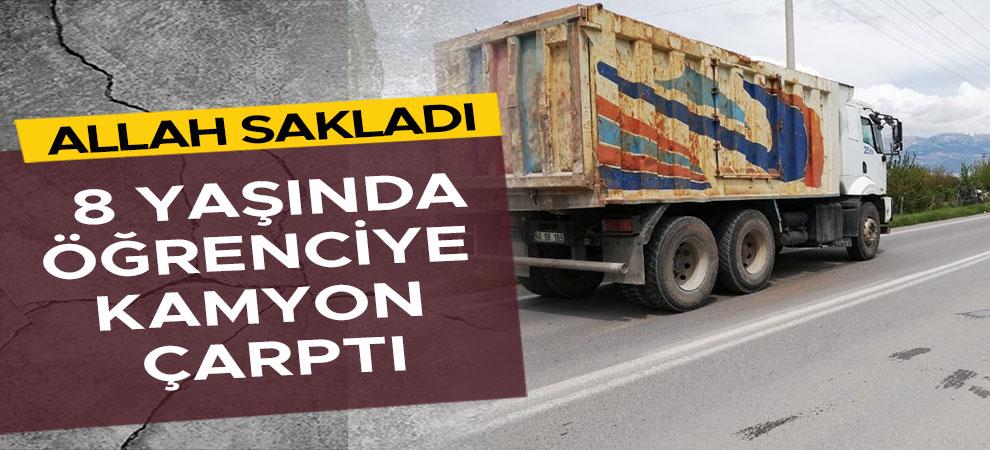 Allah sakladı Kahramanmaraş'ta 8 yaşında öğrenciye kamyon çarptı