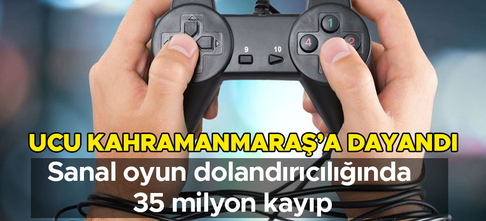Ucu Kahramanmaraş'a dayandı sanal oyun dolandırıcılığında 35 milyon kayıp