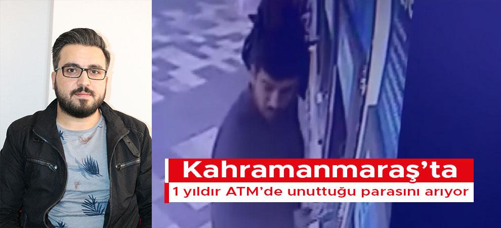 Kahramanmaraş'ta 1 yıldır ATM'de unuttuğu parasını arıyor