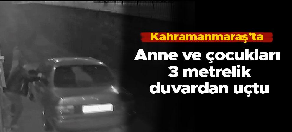 Kahramanmaraş'ta anne ve çocukları 3 metrelik duvardan uçtu