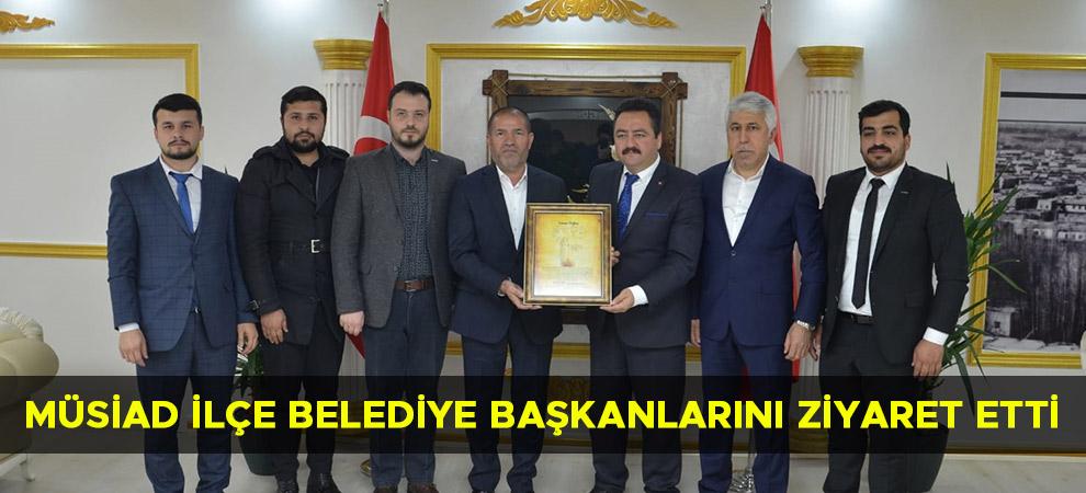 MÜSİAD İlçe Belediye Başkanlarını Ziyaret Etti