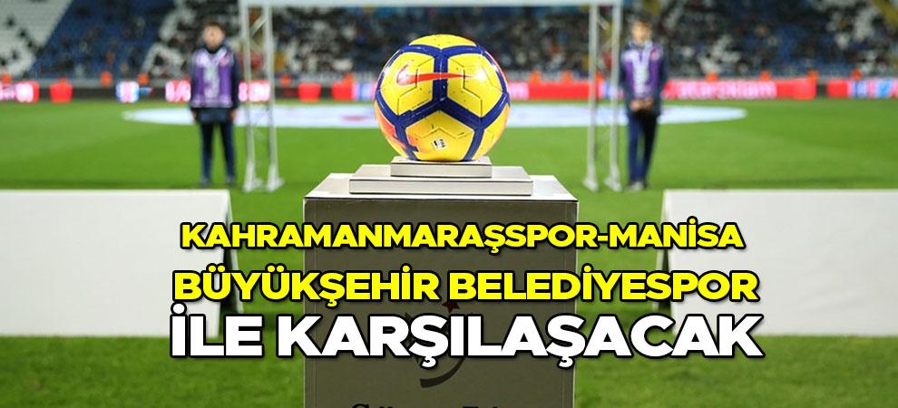 Kahramanmaraşspor-Manisa Büyükşehir Belediyespor ile karşılaşacak