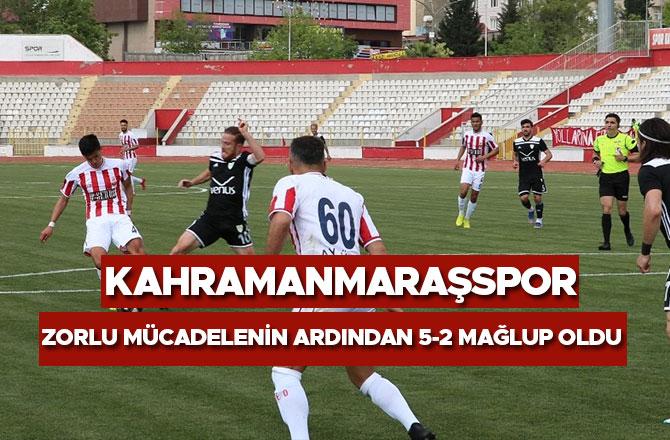 Kahramanmaraşspor zorlu mücadelenin ardından 5-2 mağlup oldu