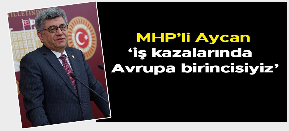MHP'li Aycan: 'iş kazalarında da Avrupa birincisiyiz'