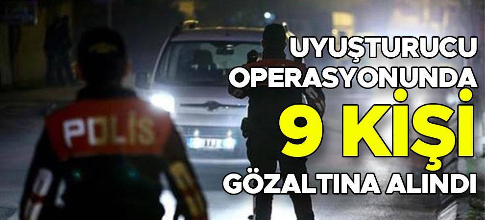 Kahramanmaraş'ta uyuşturucu operasyonunda 9 kişi gözaltına alındı