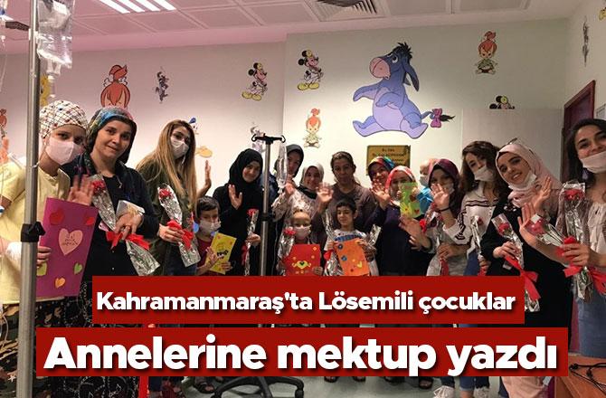 Kahramanmaraş'ta Lösemili çocuklar annelerine mektup yazdı