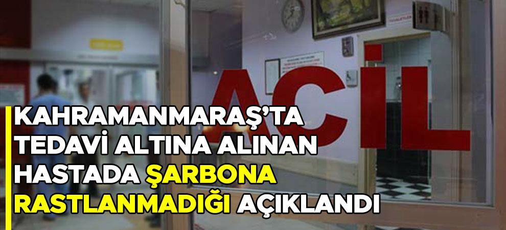 Kahramanmaraş'ta tedavi altına alınan hastada şarbona rastlanmadığı açıklandı