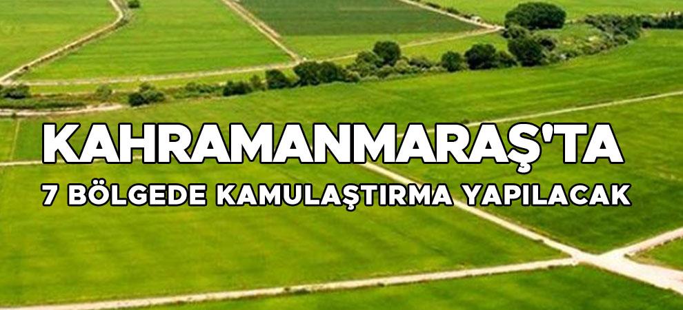 Kahramanmaraş'ta 7 bölgede kamulaştırma yapılacak
