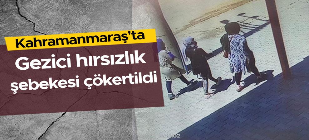 Kahramanmaraş'ta gezici hırsızlık şebekesi çökertildi