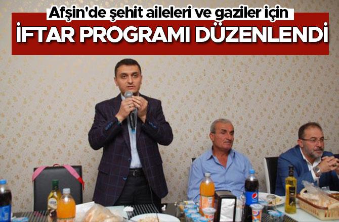 Afşin'de şehit aileleri ve gaziler için iftar programı düzenlendi