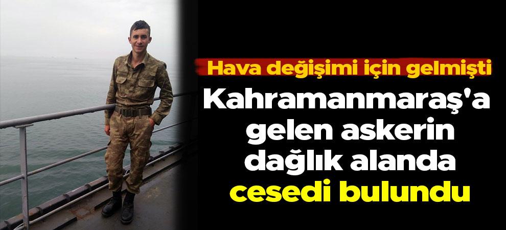 Kahramanmaraş'a gelen askerin dağlık alanda cesedi bulundu