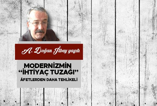 """Modernizmin """"ihtiyaç tuzağı"""" âfetlerden daha tehlikeli"""