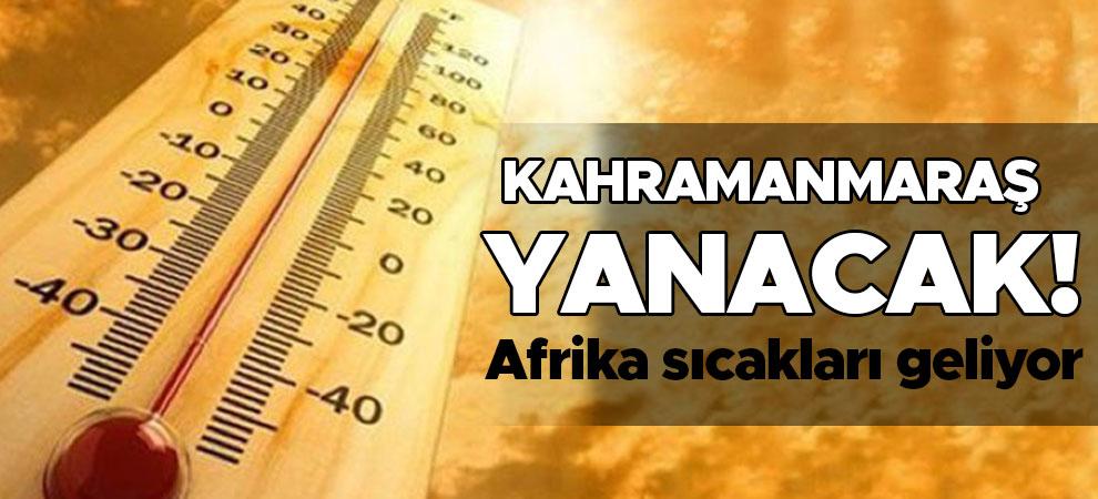 Kahramanmaraş yanacak! Afrika sıcakları geliyor