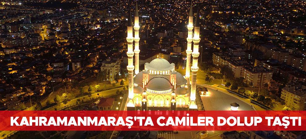 Kahramanmaraş'ta camiler dolup taştı