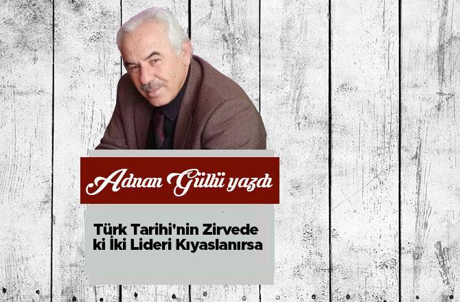 Türk Tarihi'nin Zirvede ki İki Lideri Kıyaslanırsa