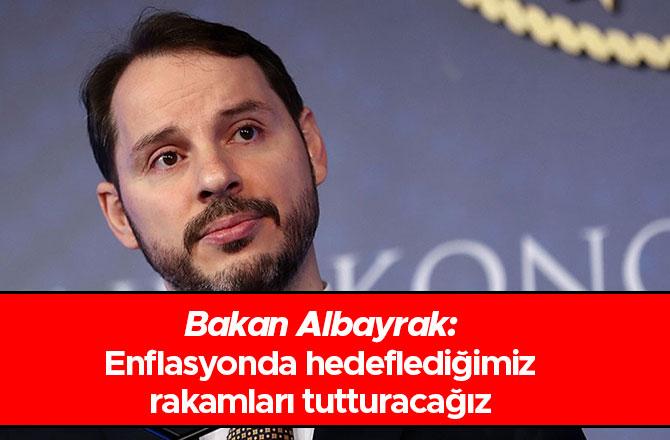 Bakan Albayrak: Enflasyonda hedeflediğimiz rakamları tutturacağız