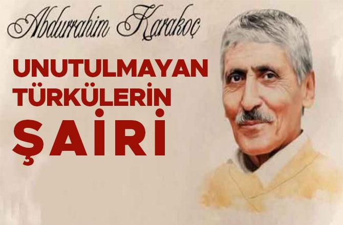 Unutulmayan türkülerin şairi: Abdurrahim Karakoç