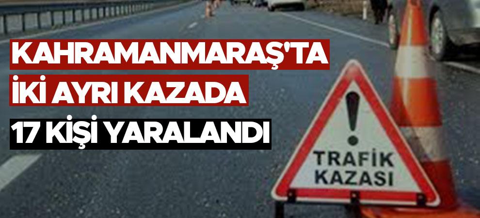 Kahramanmaraş'ta iki ayrı kazada 17 kişi yaralandı