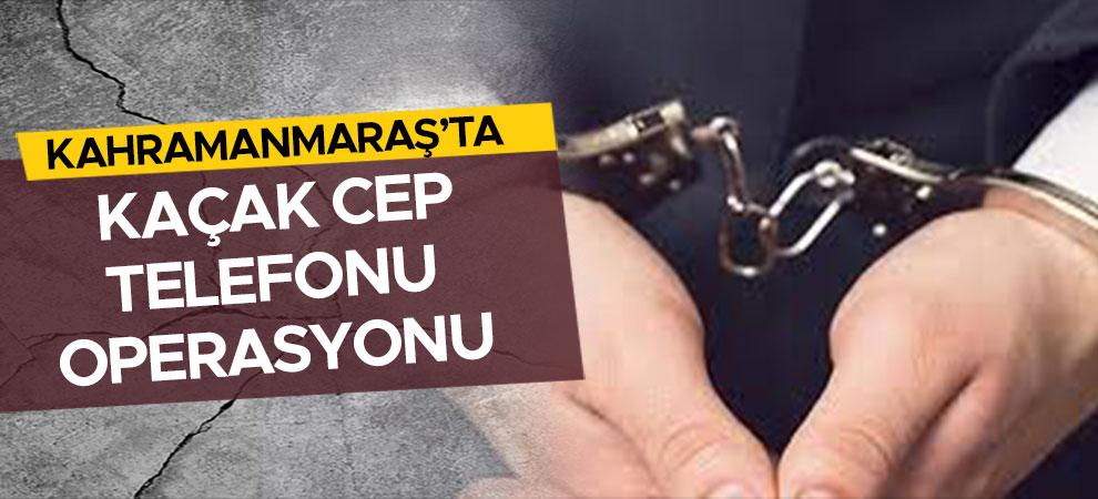 Kahramanmaraş'ta kaçak cep telefonu operasyonu