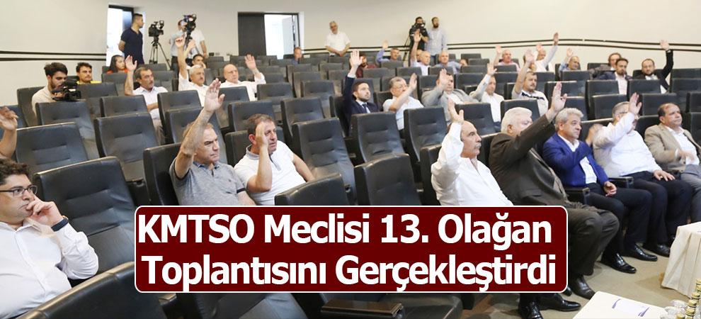 KMTSO Meclisi 13. Olağan Toplantısını Gerçekleştirdi