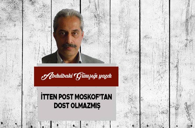 İtten Post Moskof'tan Dost Olmazmış