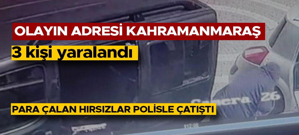 Kahramanmaraş'ta araçtan para çalan hırsızlar polisle çatıştı