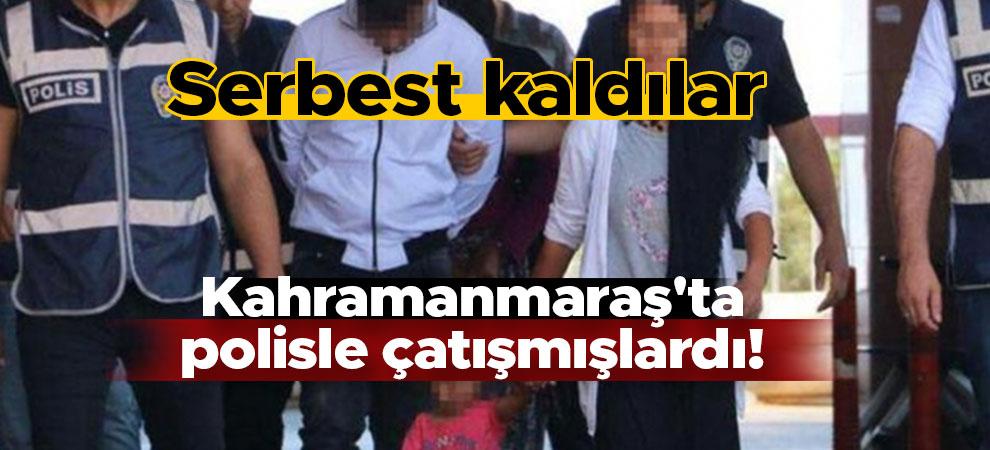 Kahramanmaraş'ta polisle çatışmışlardı! Serbest kaldılar