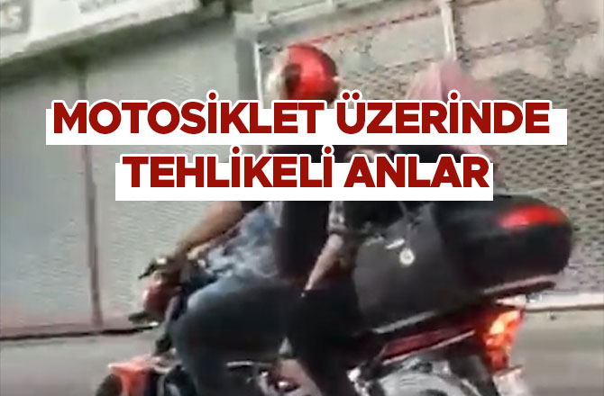 Kahramanmaraş'ta motosiklet üzerinde tehlikeli anlar