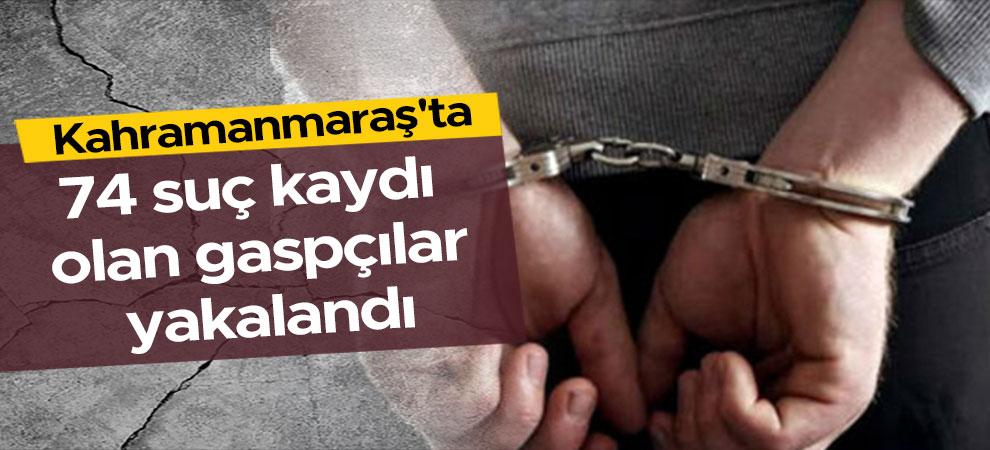 Kahramanmaraş'ta 74 suç kaydı olan gaspçılar yakalandı