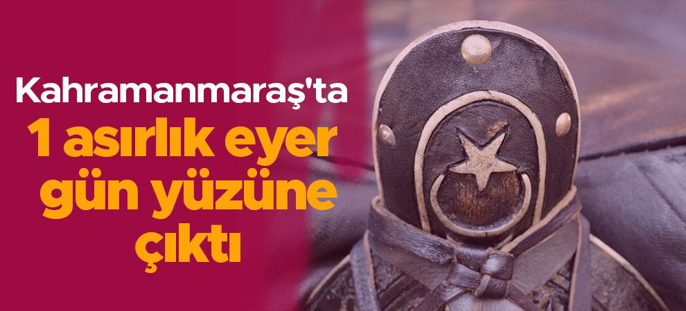 Kahramanmaraş'ta 1 asırlık eyer gün yüzüne çıktı