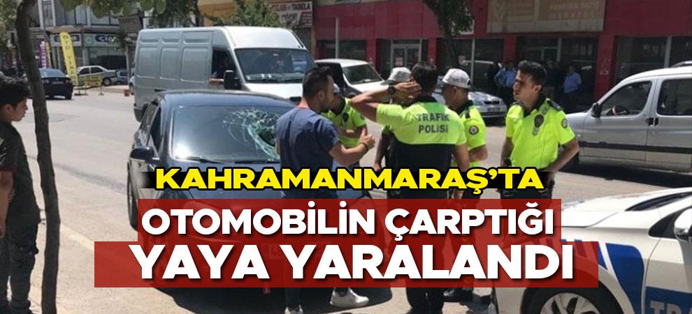 Kahramanmaraş'ta otomobilin çarptığı yaya yaralandı