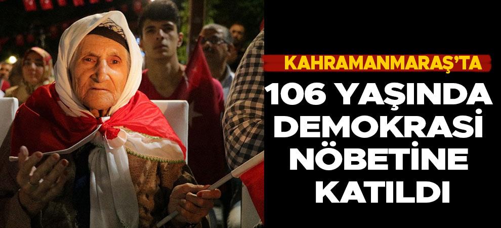 Kahramanmaraş'ta 106 yaşında demokrasi nöbetine katıldı