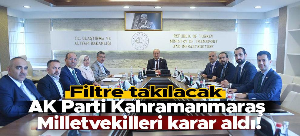 AK Parti Kahramanmaraş Milletvekilleri karar aldı! Filtre takılacak