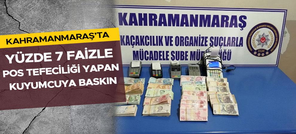Kahramanmaraş'ta yüzde 7 faizle pos tefeciliği yapan kuyumcuya baskın