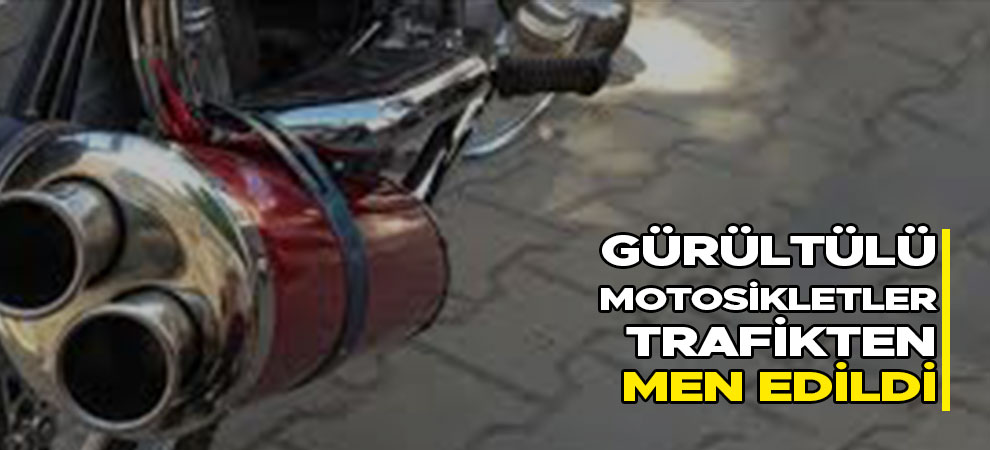 Kahramanmaraş'ta gürültülü motosikletler trafikten men edildi