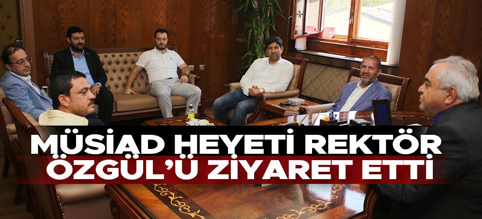 Müsiad Heyeti Rektör Özgül'ü Ziyaret Etti