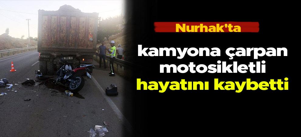 Nurhak'ta kamyona çarpan motosikletli hayatını kaybetti