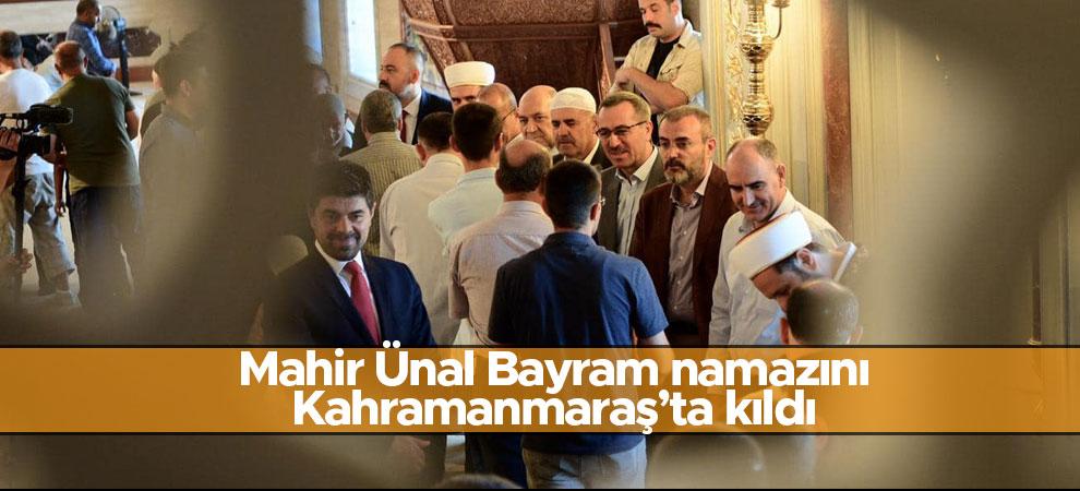 Mahir Ünal Bayram namazını Kahramanmaraş'ta kıldı